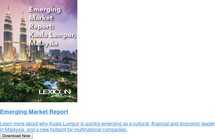 Emerging Market Report  Learn more about why Kuala Lumpur is quickly emerging as a cultural, financial  and economic leader in Malaysia, and a new hotspot for multinational companies. Download Now